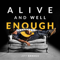 Jeff Daniels - Alive and Well Enough (Explicit)