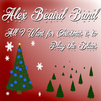 Alex Beaird Band - All I Want for Christmas Is to Play the Blues