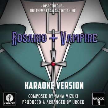 "Urock Karaoke - Discotheque (From ""Rosario + Vampire"") (Karaoke Version)"