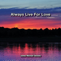 James Michael Stevens - Always Live for Love