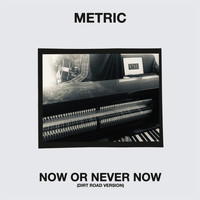 Metric - Now or Never Now (Dirt Road Version)