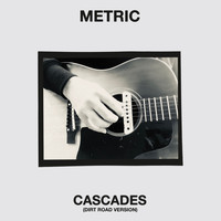 Metric - Cascades (Dirt Road Version)