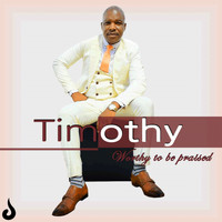 Timothy - Worthy to Be Praised
