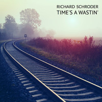 Richard Schroder - Time's a Wastin'