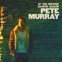 Pete Murray - If We Never Dance Again