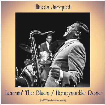 Illinois Jacquet - Learnin' The Blues / Honeysuckle Rose (All Tracks Remastered)