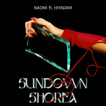 Naomi - SUNDOWN SHOREA feat. HIYADAM (Explicit)