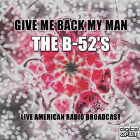 The B-52's - Give Me Back My Man (Live)