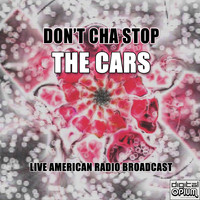 The Cars - Don't Cha Stop (Live)