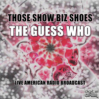 The Guess Who - Those Show Biz Shoes (Live)