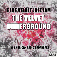 The Velvet Underground - Blue Velvet Jazz Jam (Live)