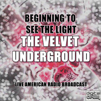 The Velvet Underground - Beginnng To See The Light (Live)
