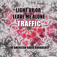 Traffic - Light Up Or Leave Me Alone (Live)