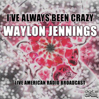 Waylon Jennings - I've Always Been Crazy (Live)