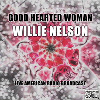 Willie Nelson - Good Hearted Woman (Live)