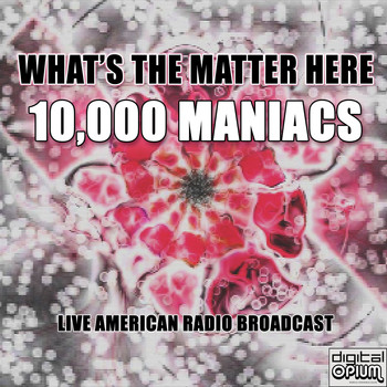 10,000 Maniacs - What's the Matter Here (Live)