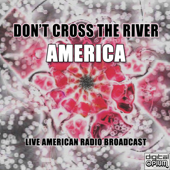 America - Don't Cross The River (Live)