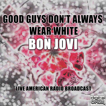 Bon Jovi - Good Guys Don't Always Wear White (Live)