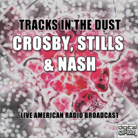 Crosby, Stills & Nash - Tracks In The Dust (Live)