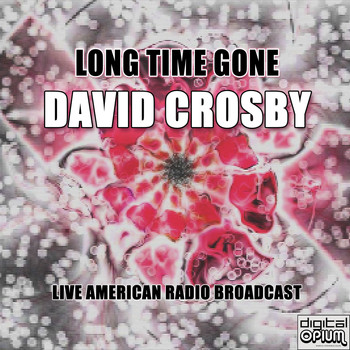 David Crosby - Long Time Gone (Live)