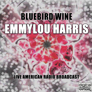 Emmylou Harris - Bluebird Wine (Live)