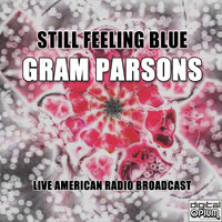 Gram Parsons - Still Feeling Blue (Live)