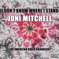 Joni Mitchell - I Don't Know Where I Stand (Live)