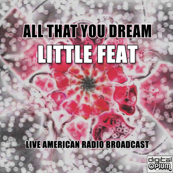 Little Feat - All That You Dream (Live)