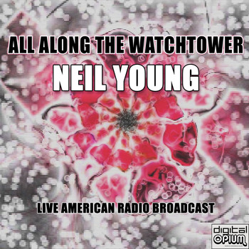 Neil Young - All Along The Watchtower (Live)