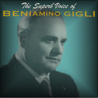 Beniamino Gigli - The Superb Voice of Beniamino Gigli