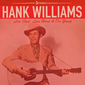 Hank Williams - Live Fast, Love Hard & Die Young
