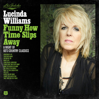 Lucinda Williams - Funny How Time Slips Away: A Night of 60's Country Classics