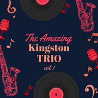 The Kingston Trio - The Amazing Kingston Trio, Vol. 1