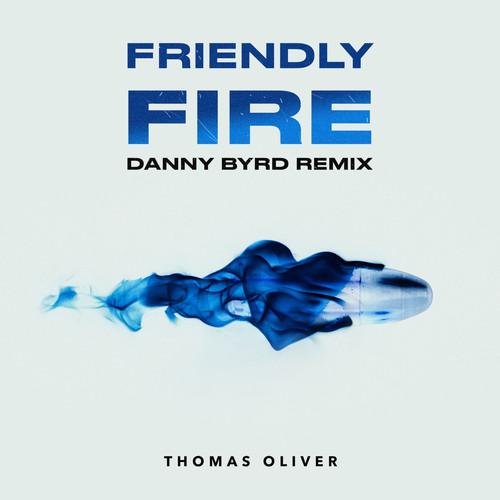 Thomas Oliver, Danny Byrd / MP3 Single Friendly Fire (Danny Byrd Remix)