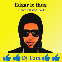 DJ Tom - Edgar le thug (Romain dot live)