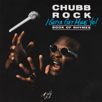 Chubb Rock - I Gotta Get Mine Yo! (Book Of Rhymes) (Explicit)