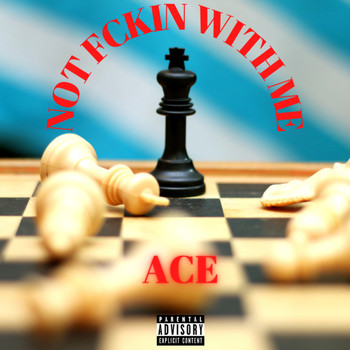 Ace - Not Fuckin With Me (Explicit)