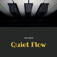 The Edge - Quiet Flow