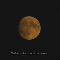 Juliet - Take him to the moon