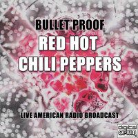 Red Hot Chili Peppers - Bullet Proof (Live)