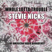 Stevie Nicks - Whole Lotta Trouble (Live)