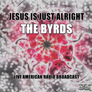 The Byrds - Jesus Is Just Alright (Live)