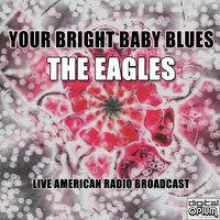 The Eagles - Your Bright Baby Blues (Live)