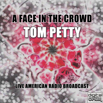 Tom Petty - A Face In The Crowd (Live)