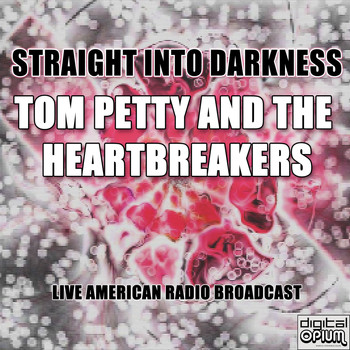 Tom Petty And The Heartbreakers - Straight into Darkness (Live)