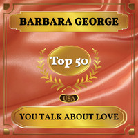 Barbara George - You Talk About Love (Billboard Hot 100 - No 46)