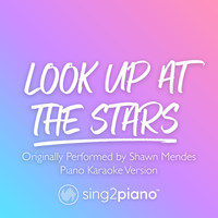Sing2Piano - Look Up At The Stars (Originally Performed by Shawn Mendes) (Piano Karaoke Version)