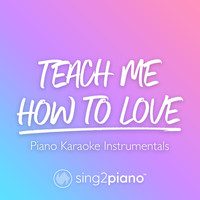 Sing2Piano - Teach Me How To Love (Piano Karaoke Instrumentals)