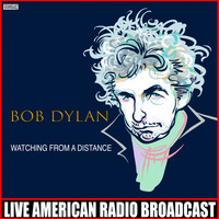Bob Dylan - Watching From A Distance (Live)