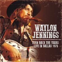 Waylon Jennings - Turn Back the Years - Live In Dallas 1975 (live)